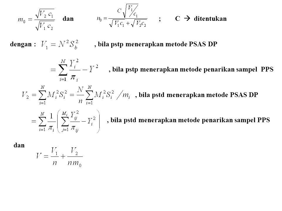 dan ; C  ditentukan dengan :, bila pstp menerapkan metode PSAS DP, bila pstp menerapkan metode penarikan sampel PPS, bila pstd menerapkan metode PSAS