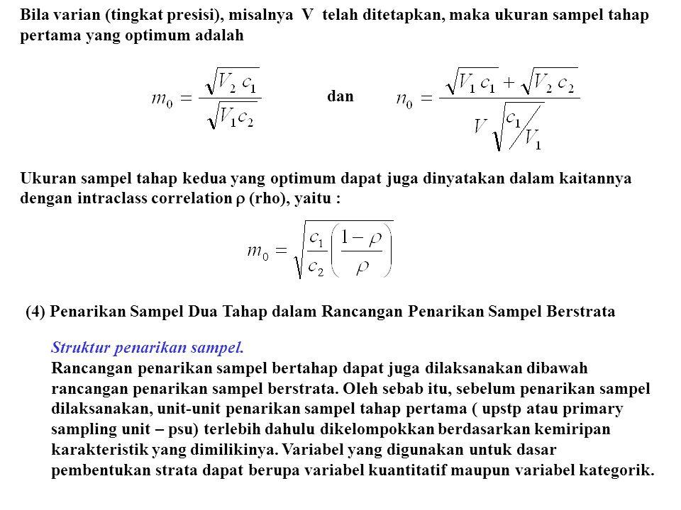 Bila varian (tingkat presisi), misalnya V telah ditetapkan, maka ukuran sampel tahap pertama yang optimum adalah dan Ukuran sampel tahap kedua yang op