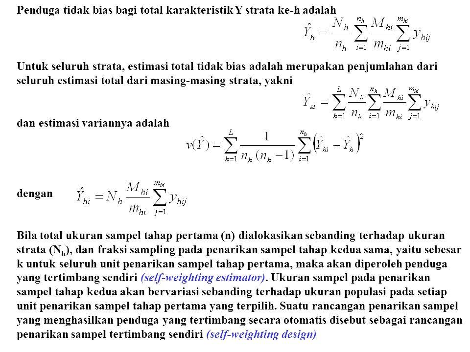 Penduga tidak bias bagi total karakteristik Y strata ke-h adalah Untuk seluruh strata, estimasi total tidak bias adalah merupakan penjumlahan dari sel