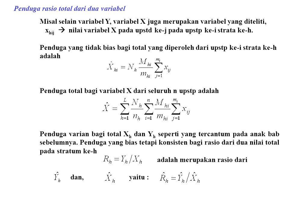 Penduga rasio total dari dua variabel Misal selain variabel Y, variabel X juga merupakan variabel yang diteliti, x hij  nilai variabel X pada upstd k