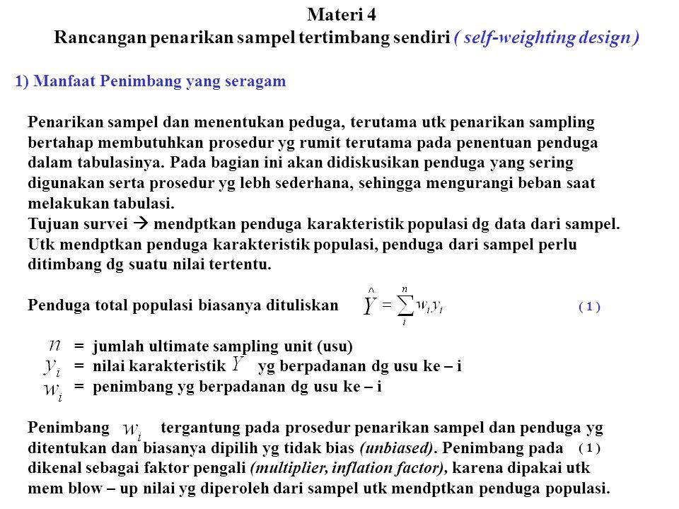 Materi 4 Rancangan penarikan sampel tertimbang sendiri ( self-weighting design ) 1) Manfaat Penimbang yang seragam Penarikan sampel dan menentukan ped