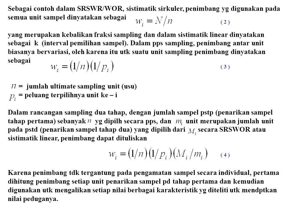 Sebagai contoh dalam SRSWR/WOR, sistimatik sirkuler, penimbang yg digunakan pada semua unit sampel dinyatakan sebagai yang merupakan kebalikan fraksi