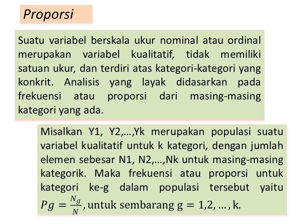 Suatu variabel berskala ukur nominal atau ordinal merupakan variabel kualitatif, tidak memiliki satuan ukur, dan terdiri atas kategori-kategori yang k