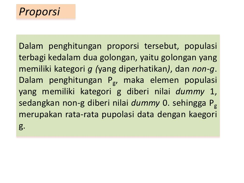 Dalam penghitungan proporsi tersebut, populasi terbagi kedalam dua golongan, yaitu golongan yang memiliki kategori g (yang diperhatikan), dan non-g.