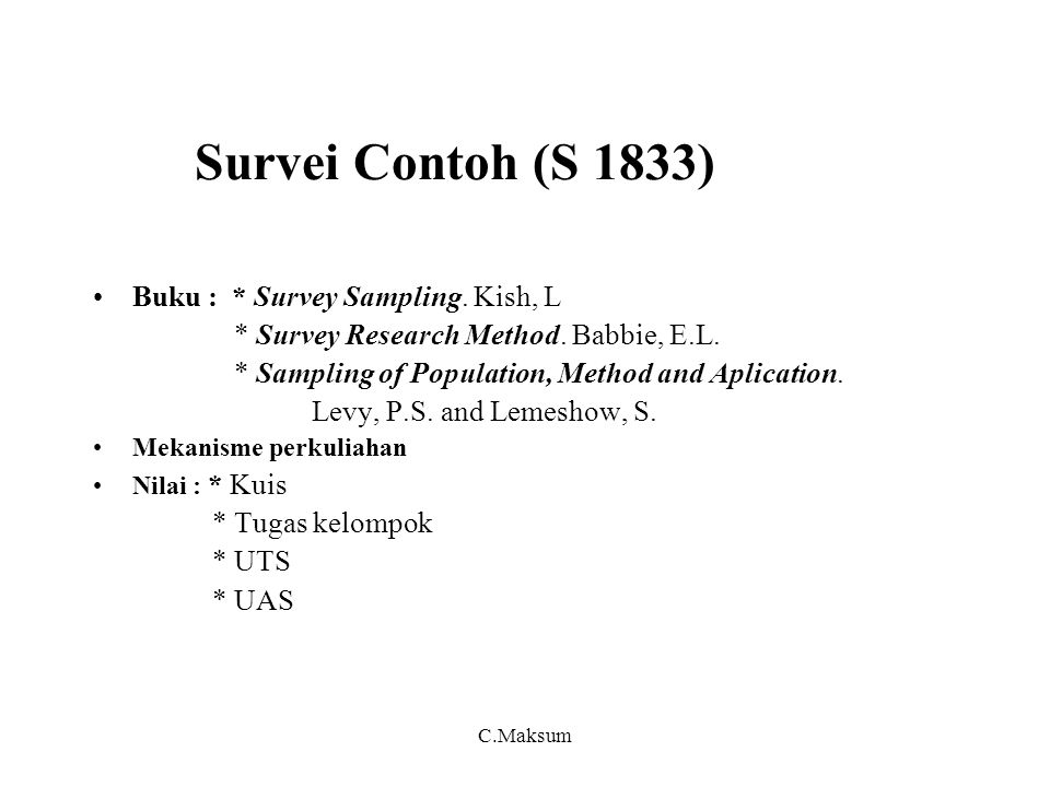 Survei Contoh (S 1833) Buku : * Survey Sampling.Kish, L * Survey Research Method.