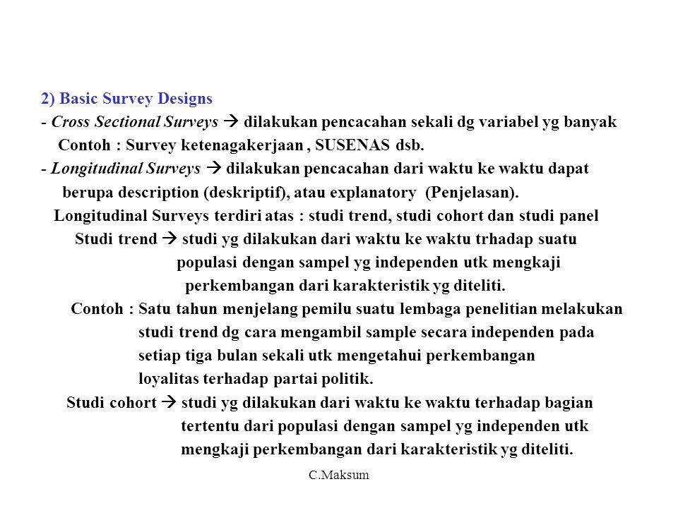 2) Basic Survey Designs - Cross Sectional Surveys  dilakukan pencacahan sekali dg variabel yg banyak Contoh : Survey ketenagakerjaan, SUSENAS dsb. -