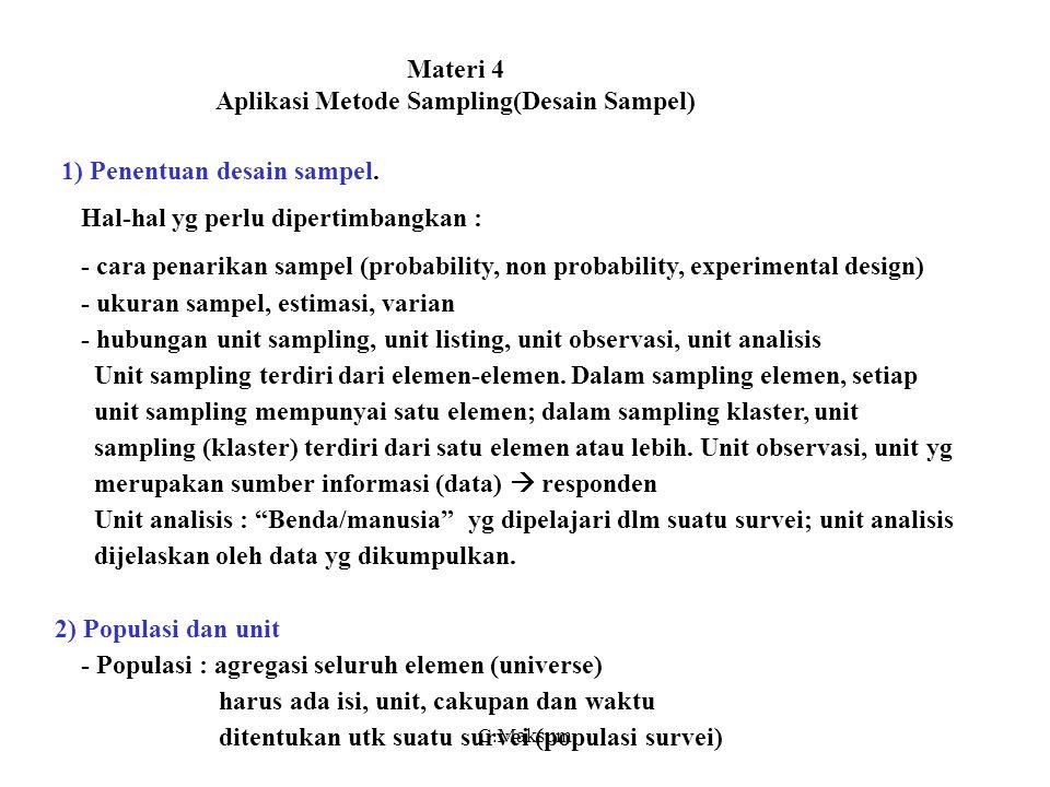 Materi 4 Aplikasi Metode Sampling(Desain Sampel) 1) Penentuan desain sampel. Hal-hal yg perlu dipertimbangkan : - cara penarikan sampel (probability,