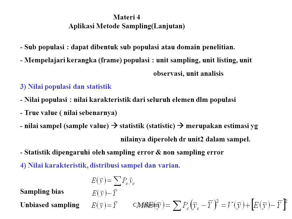 Materi 4 Aplikasi Metode Sampling(Lanjutan) - Sub populasi : dapat dibentuk sub populasi atau domain penelitian. - Mempelajari kerangka (frame) popula