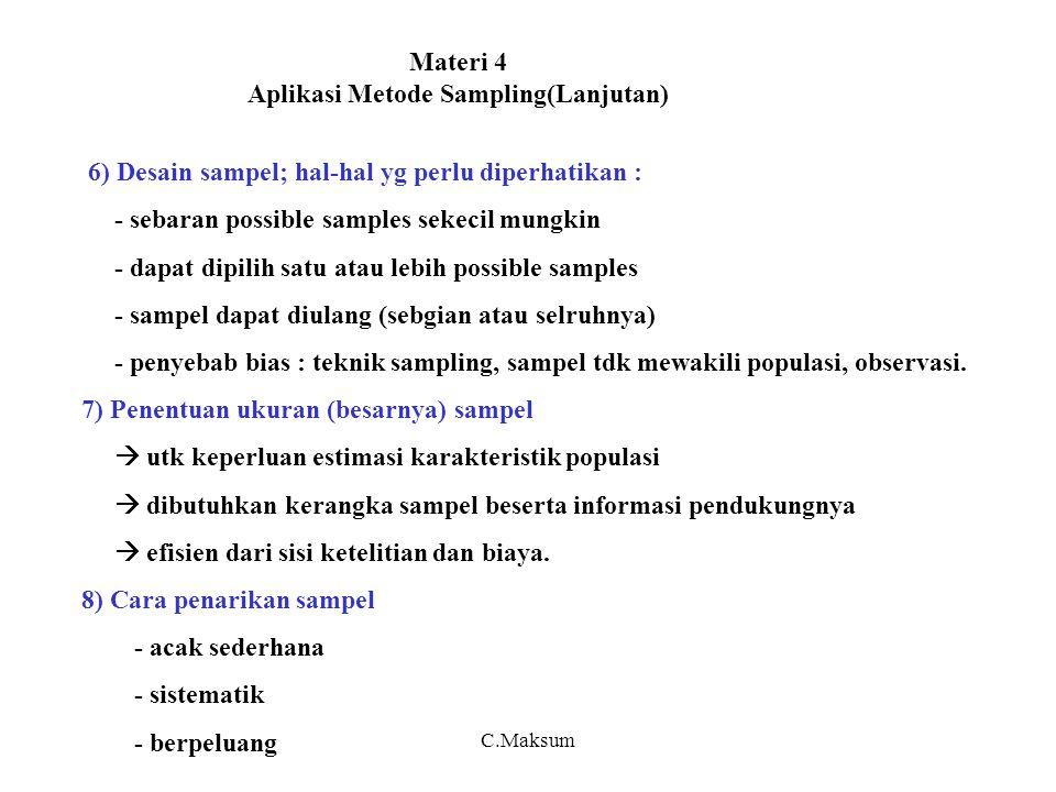 Materi 4 Aplikasi Metode Sampling(Lanjutan) 6) Desain sampel; hal-hal yg perlu diperhatikan : - sebaran possible samples sekecil mungkin - dapat dipil