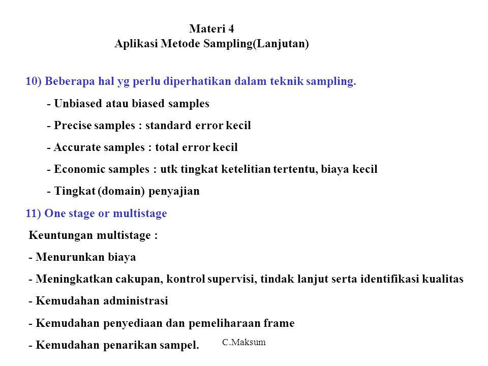 Materi 4 Aplikasi Metode Sampling(Lanjutan) 10) Beberapa hal yg perlu diperhatikan dalam teknik sampling. - Unbiased atau biased samples - Precise sam