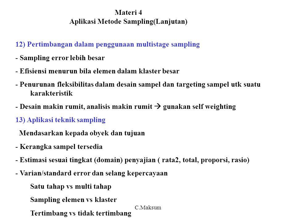 Materi 4 Aplikasi Metode Sampling(Lanjutan) 12) Pertimbangan dalam penggunaan multistage sampling - Sampling error lebih besar - Efisiensi menurun bil