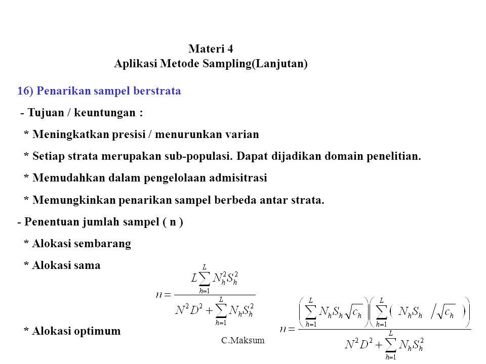 Materi 4 Aplikasi Metode Sampling(Lanjutan) 16) Penarikan sampel berstrata - Tujuan / keuntungan : * Meningkatkan presisi / menurunkan varian * Setiap