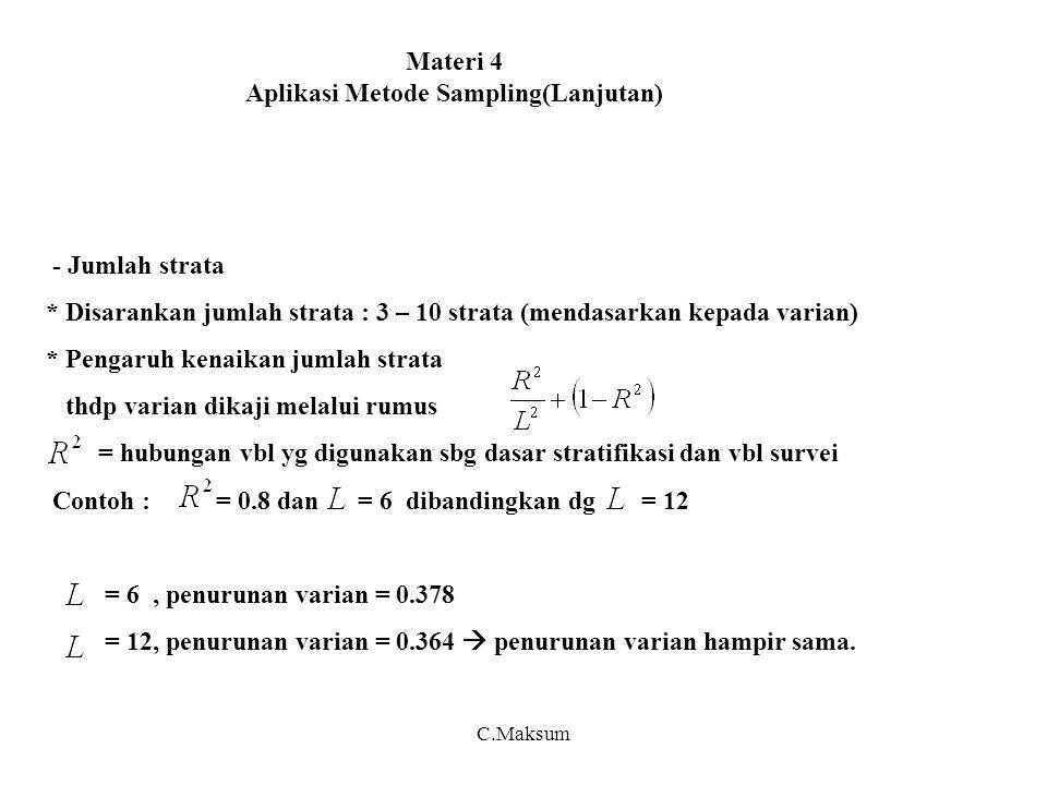 Materi 4 Aplikasi Metode Sampling(Lanjutan) - Jumlah strata * Disarankan jumlah strata : 3 – 10 strata (mendasarkan kepada varian) * Pengaruh kenaikan