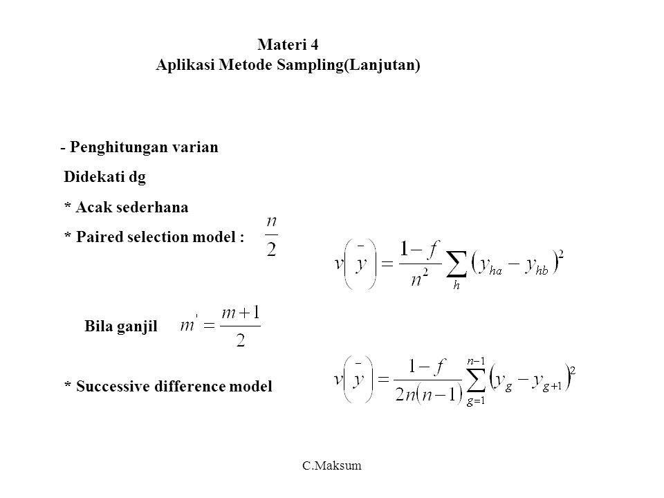 Materi 4 Aplikasi Metode Sampling(Lanjutan) - Penghitungan varian Didekati dg * Acak sederhana * Paired selection model : Bila ganjil * Successive dif