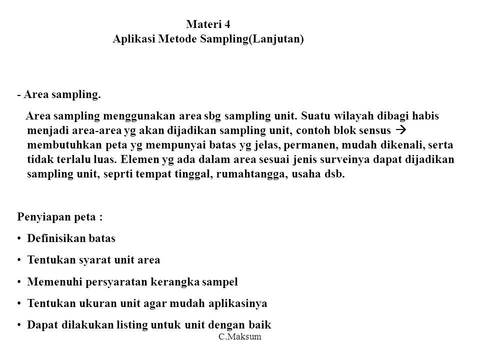Materi 4 Aplikasi Metode Sampling(Lanjutan) - Area sampling. Area sampling menggunakan area sbg sampling unit. Suatu wilayah dibagi habis menjadi area