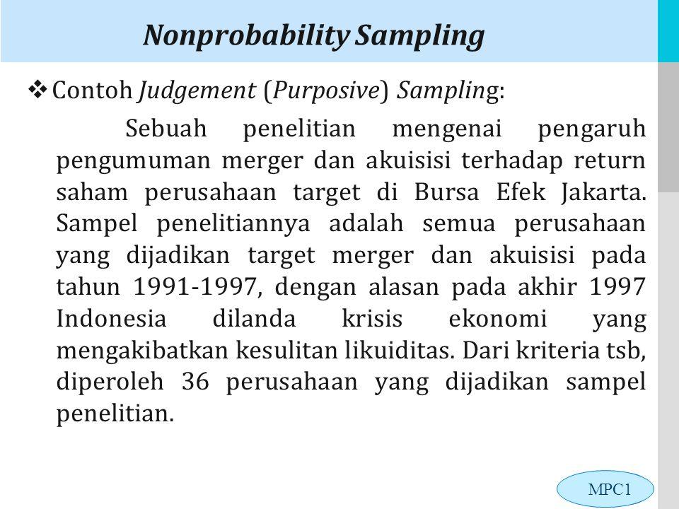 LOGO Nonprobability Sampling  Contoh Judgement (Purposive) Sampling: Sebuah penelitian mengenai pengaruh pengumuman merger dan akuisisi terhadap return saham perusahaan target di Bursa Efek Jakarta.