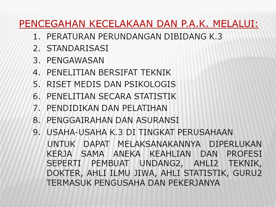 PENCEGAHAN KECELAKAAN DAN P.A.K. MELALUI: 1.PERATURAN PERUNDANGAN DIBIDANG K.3 2.STANDARISASI 3.PENGAWASAN 4.PENELITIAN BERSIFAT TEKNIK 5.RISET MEDIS