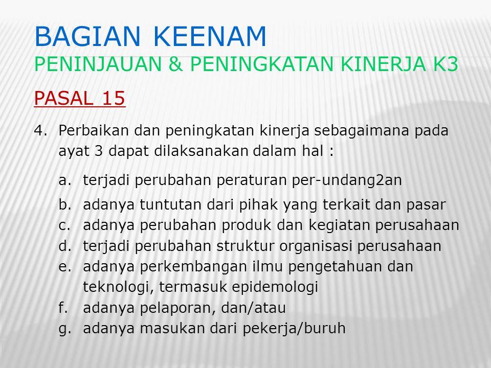 PASAL 15 4.Perbaikan dan peningkatan kinerja sebagaimana pada ayat 3 dapat dilaksanakan dalam hal : a.terjadi perubahan peraturan per-undang2an b.adan