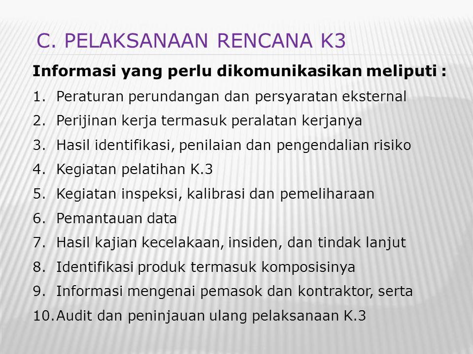 Prosedur pelaporan terdiri atas : 1.Prosedur pelaporan internal yang harus ditetapkan a.Pelaporan terjadinya insiden b.Pelaporan ketidaksesuaian c.Pelaporan kinerja K.3, dan d.Pelaporan identifikasi sumber bahaya 2.Prosedur pelaporan ekternal yang harus ditetapkan a.Pelaporan yang dipersyaratkan dalam perauran perundangan, dan b.