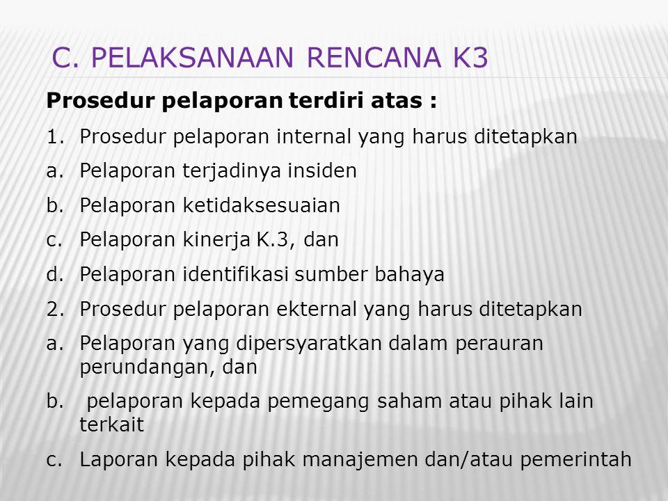 Prosedur pelaporan terdiri atas : 1.Prosedur pelaporan internal yang harus ditetapkan a.Pelaporan terjadinya insiden b.Pelaporan ketidaksesuaian c.Pel