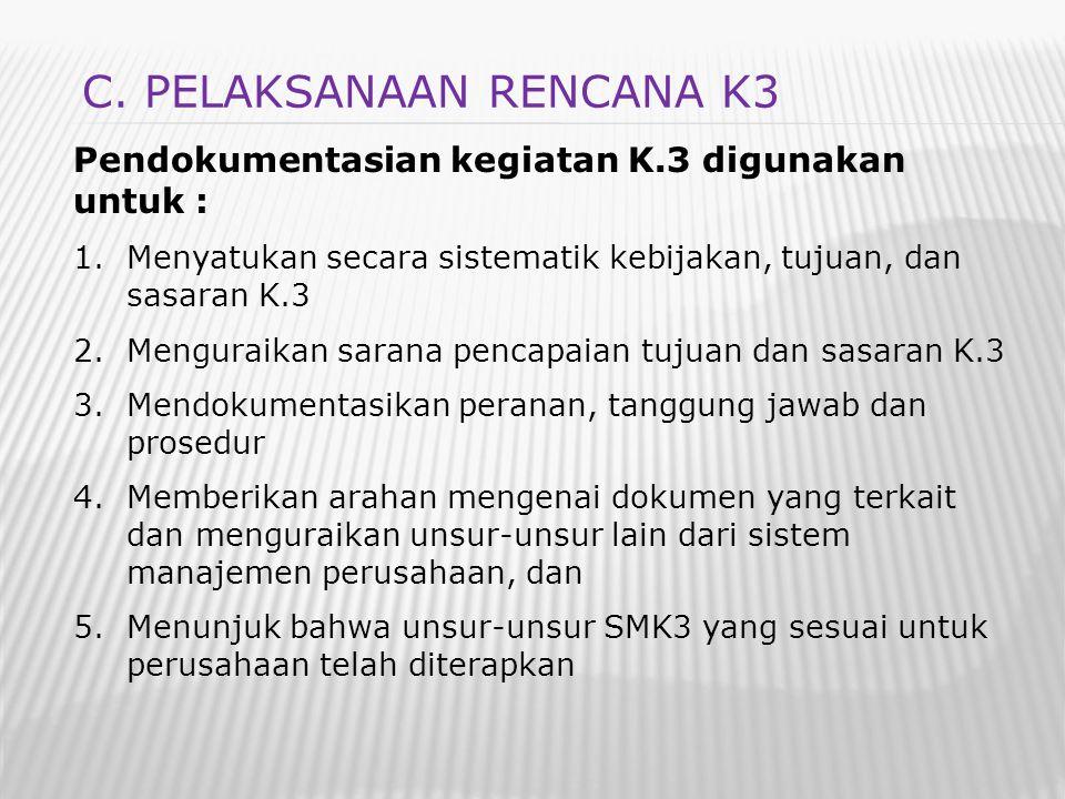 Pendokumentasian kegiatan K.3 digunakan untuk : 1.Menyatukan secara sistematik kebijakan, tujuan, dan sasaran K.3 2.Menguraikan sarana pencapaian tuju