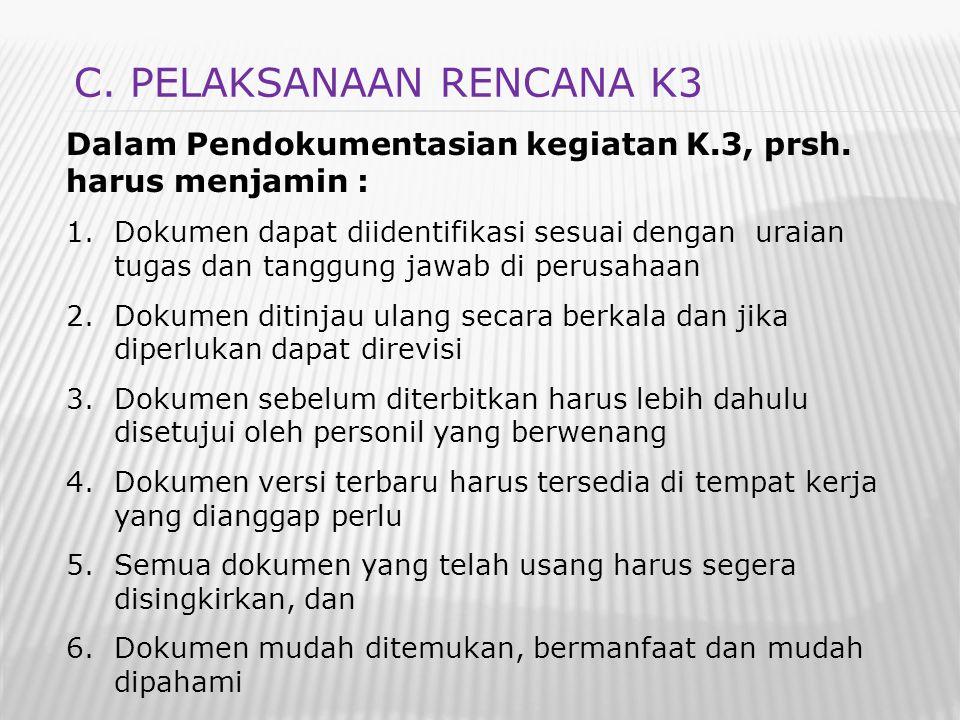 Dalam Pendokumentasian kegiatan K.3, prsh. harus menjamin : 1.Dokumen dapat diidentifikasi sesuai dengan uraian tugas dan tanggung jawab di perusahaan