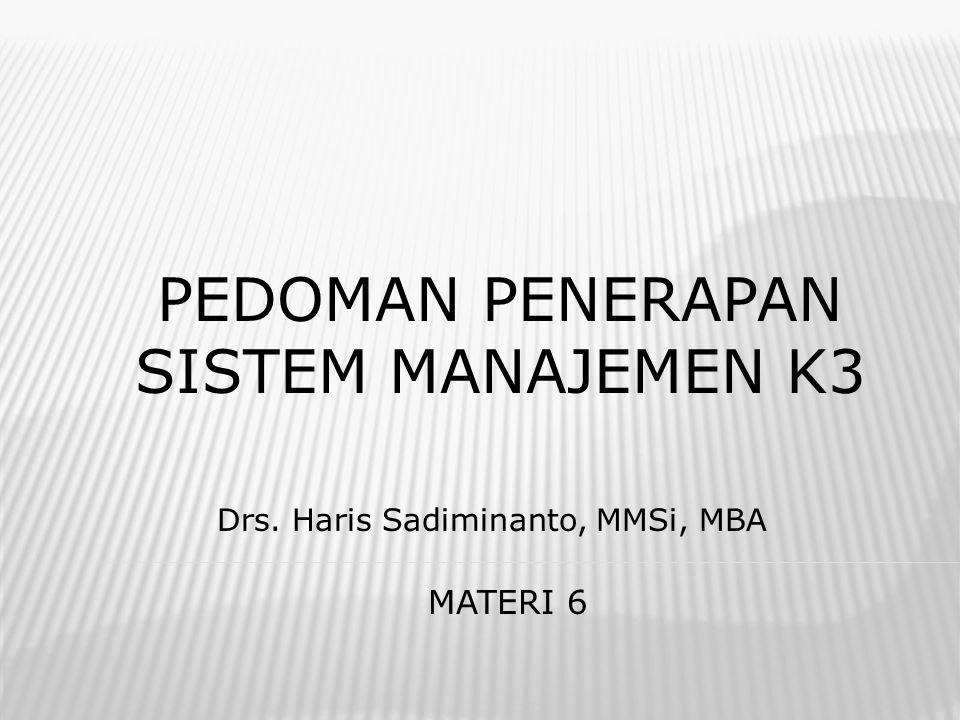 PEDOMAN PENERAPAN SISTEM MANAJEMEN K3 Drs. Haris Sadiminanto, MMSi, MBA MATERI 6