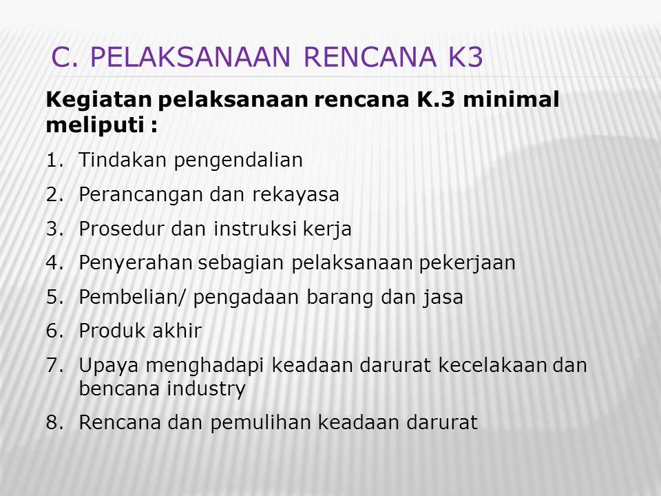 Kegiatan pelaksanaan rencana K.3 minimal meliputi : 1.Tindakan pengendalian 2.Perancangan dan rekayasa 3.Prosedur dan instruksi kerja 4.Penyerahan seb