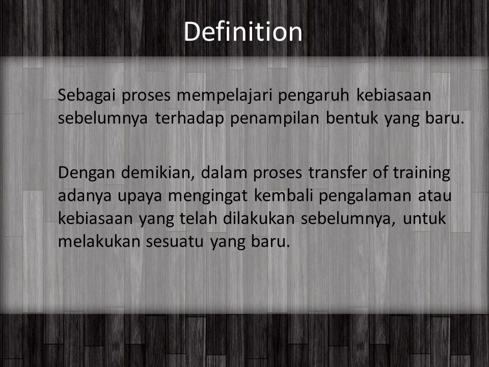 Definition Sebagai proses mempelajari pengaruh kebiasaan sebelumnya terhadap penampilan bentuk yang baru.