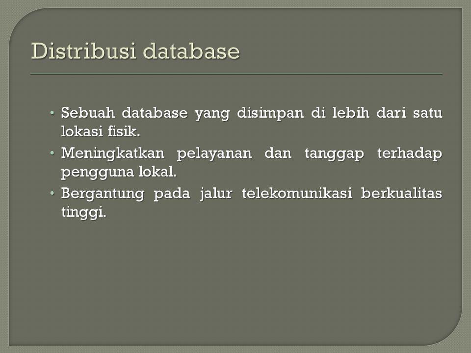 Sebuah database yang disimpan di lebih dari satu lokasi fisik.