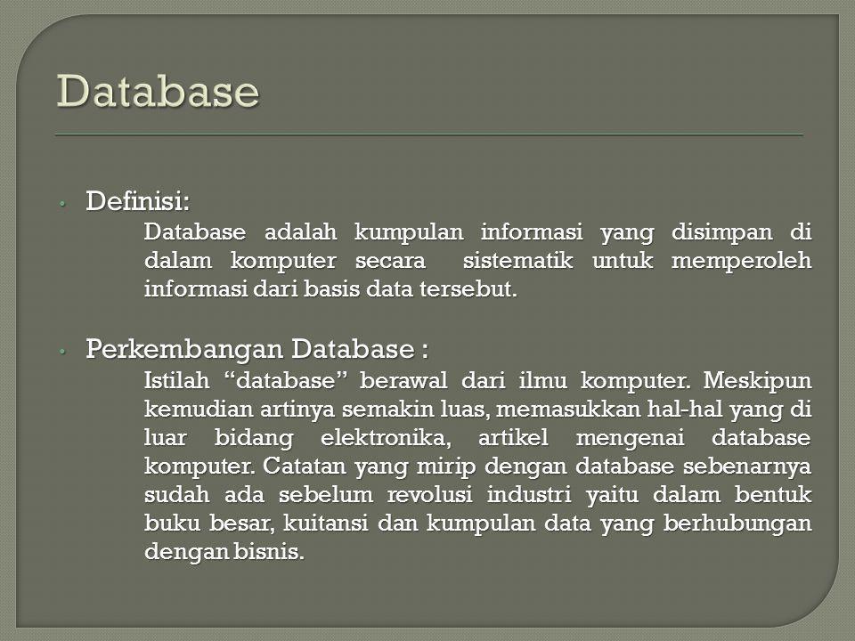 Definisi: Definisi: Database adalah kumpulan informasi yang disimpan di dalam komputer secara sistematik untuk memperoleh informasi dari basis data tersebut.