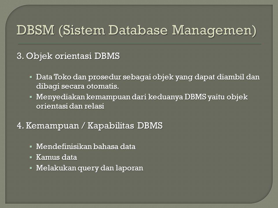 3. Objek orientasi DBMS  Data Toko dan prosedur sebagai objek yang dapat diambil dan dibagi secara otomatis.  Menyediakan kemampuan dari keduanya DB