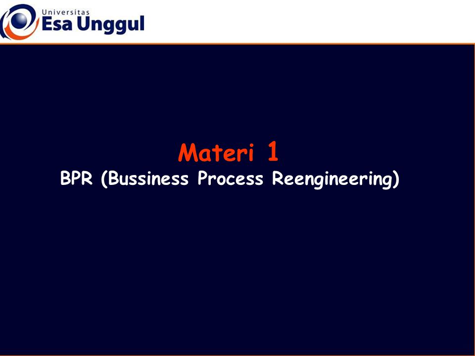 Materi 1 BPR (Bussiness Process Reengineering)