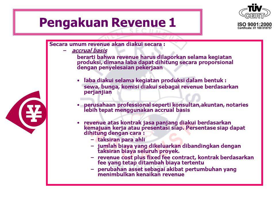 Pengakuan Revenue 1 Secara umum revenue akan diakui secara : –accrual basis berarti bahwa revenue harus dilaporkan selama kegiatan produksi, dimana la
