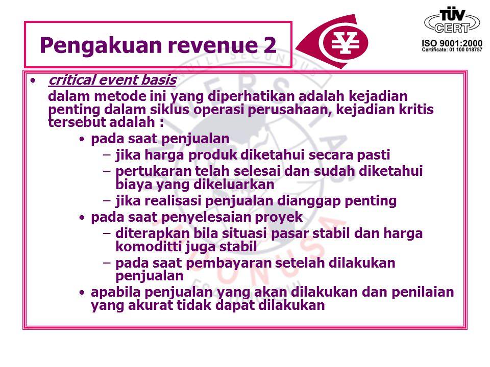 Pengakuan revenue 2 critical event basis dalam metode ini yang diperhatikan adalah kejadian penting dalam siklus operasi perusahaan, kejadian kritis t
