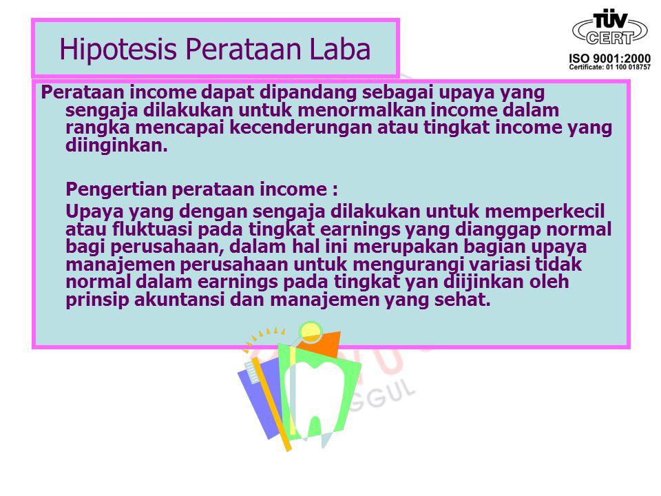 Hipotesis Perataan Laba Perataan income dapat dipandang sebagai upaya yang sengaja dilakukan untuk menormalkan income dalam rangka mencapai kecenderun