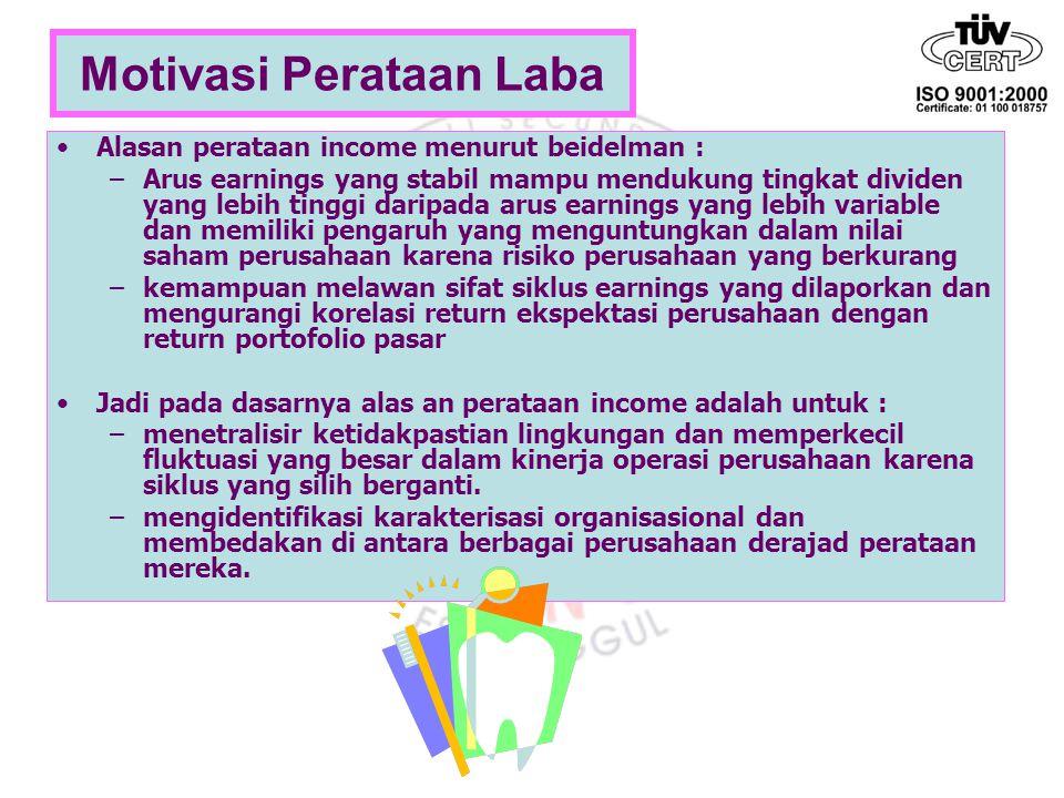 Motivasi Perataan Laba Alasan perataan income menurut beidelman : –Arus earnings yang stabil mampu mendukung tingkat dividen yang lebih tinggi daripad
