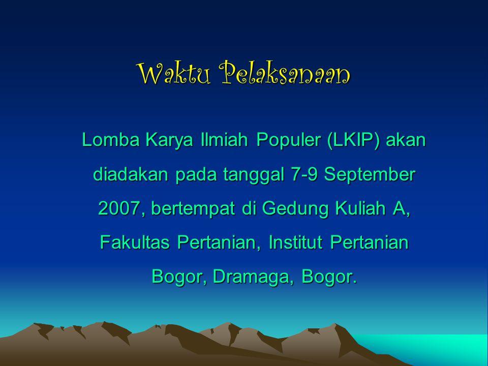Waktu Pelaksanaan Lomba Karya Ilmiah Populer (LKIP) akan diadakan pada tanggal 7-9 September 2007, bertempat di Gedung Kuliah A, Fakultas Pertanian, Institut Pertanian Bogor, Dramaga, Bogor.