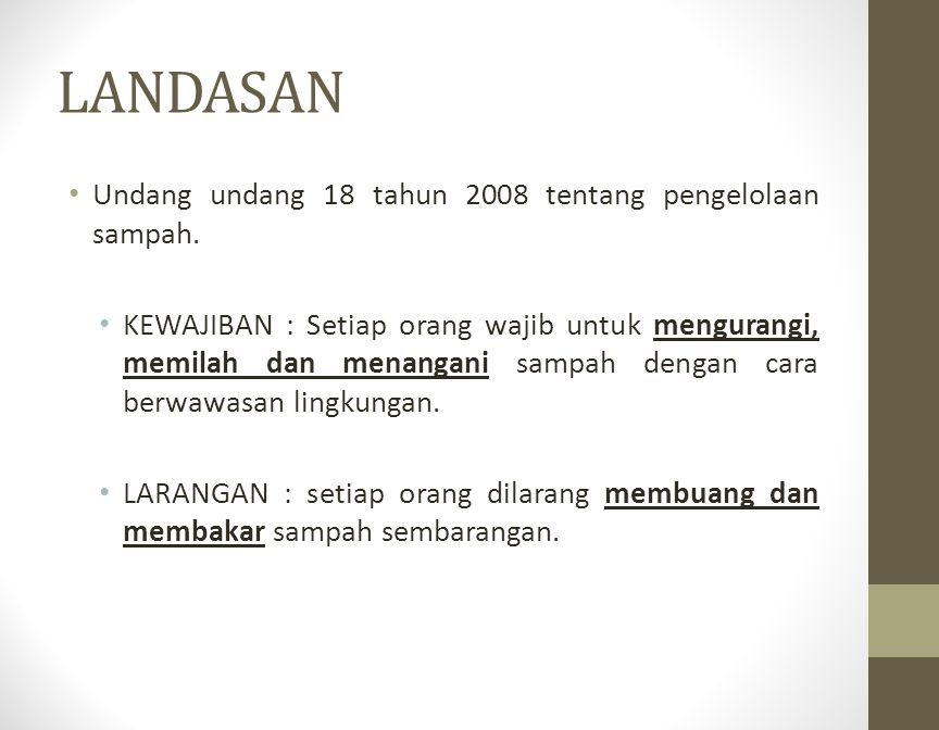 LANDASAN Undang undang 18 tahun 2008 tentang pengelolaan sampah. KEWAJIBAN : Setiap orang wajib untuk mengurangi, memilah dan menangani sampah dengan