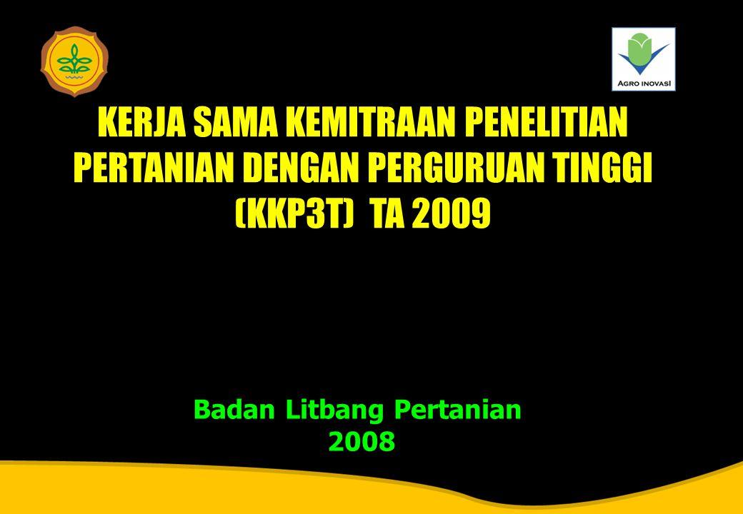 1 KERJA SAMA KEMITRAAN PENELITIAN PERTANIAN DENGAN PERGURUAN TINGGI (KKP3T) TA 2009 KERJA SAMA KEMITRAAN PENELITIAN PERTANIAN DENGAN PERGURUAN TINGGI (KKP3T) TA 2009 Badan Litbang Pertanian 2008 Badan Litbang Pertanian 2008