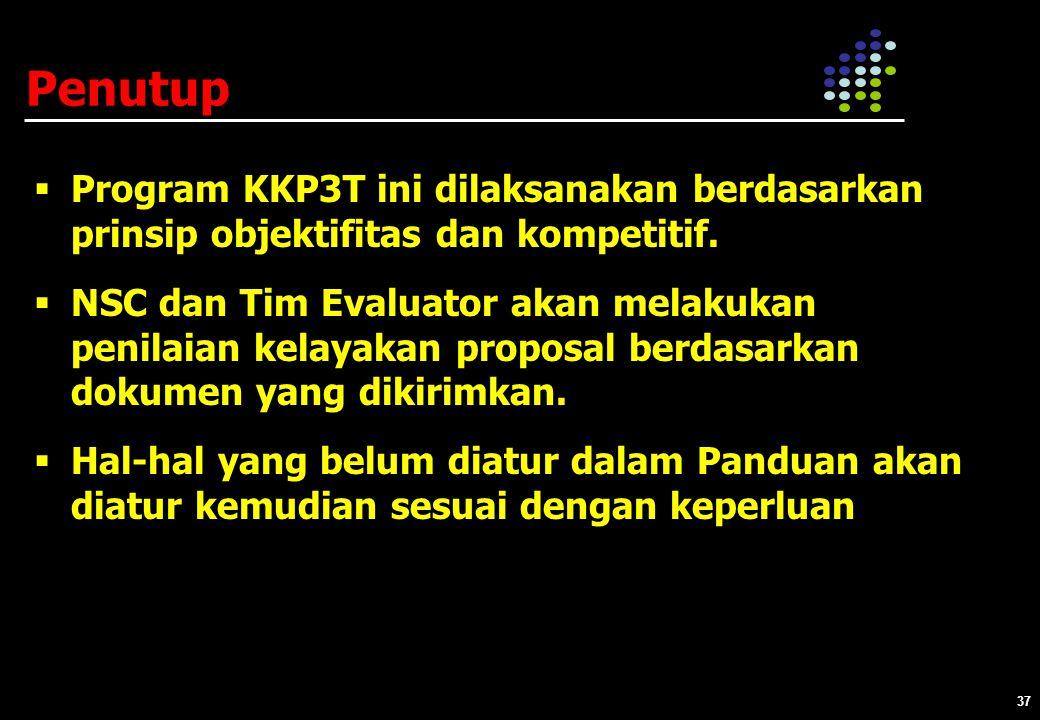 37 Penutup  Program KKP3T ini dilaksanakan berdasarkan prinsip objektifitas dan kompetitif.