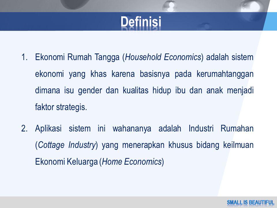 LOGO 1.Ekonomi Rumah Tangga ( Household Economics ) adalah sistem ekonomi yang khas karena basisnya pada kerumahtanggan dimana isu gender dan kualitas hidup ibu dan anak menjadi faktor strategis.