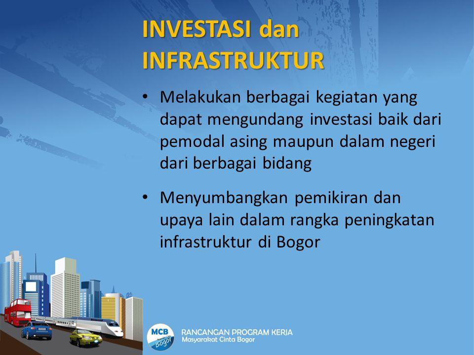 INVESTASI dan INFRASTRUKTUR Melakukan berbagai kegiatan yang dapat mengundang investasi baik dari pemodal asing maupun dalam negeri dari berbagai bida