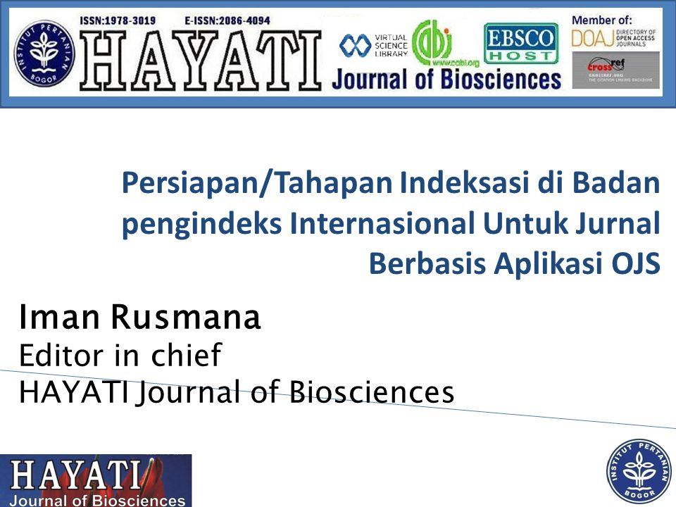Persiapan/Tahapan Indeksasi di Badan pengindeks Internasional Untuk Jurnal Berbasis Aplikasi OJS Iman Rusmana Editor in chief HAYATI Journal of Biosci