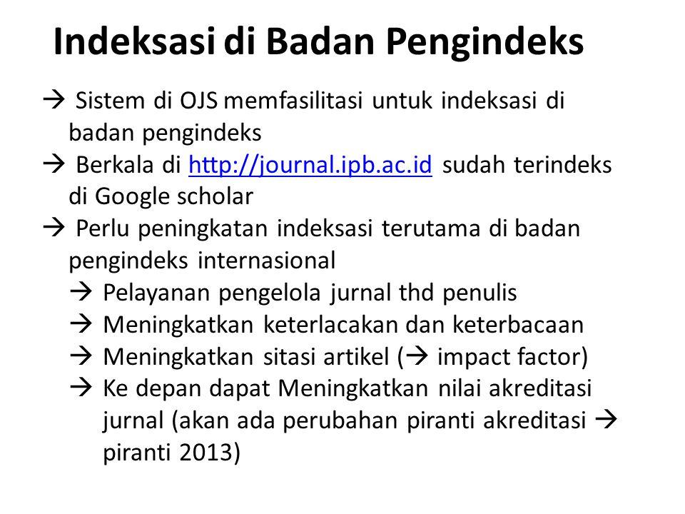 Indeksasi di Badan Pengindeks  Sistem di OJS memfasilitasi untuk indeksasi di badan pengindeks  Berkala di http://journal.ipb.ac.id sudah terindeks