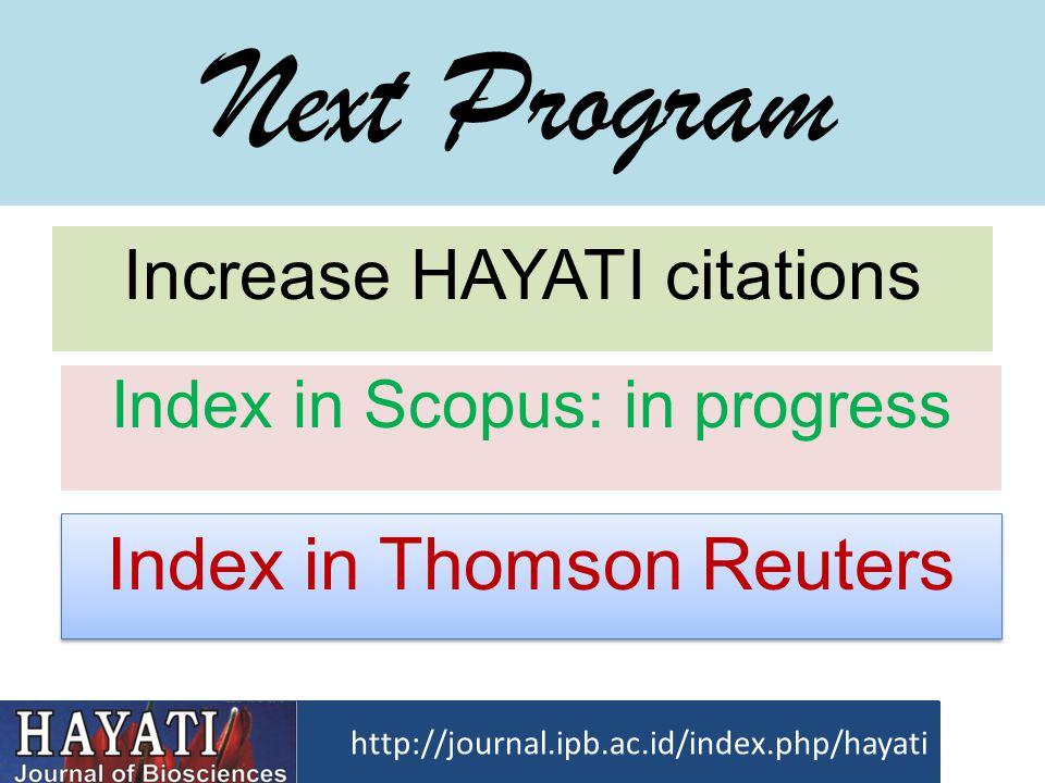 Next Program Increase HAYATI citations http://journal.ipb.ac.id/index.php/hayati Index in Scopus: in progress Index in Thomson Reuters