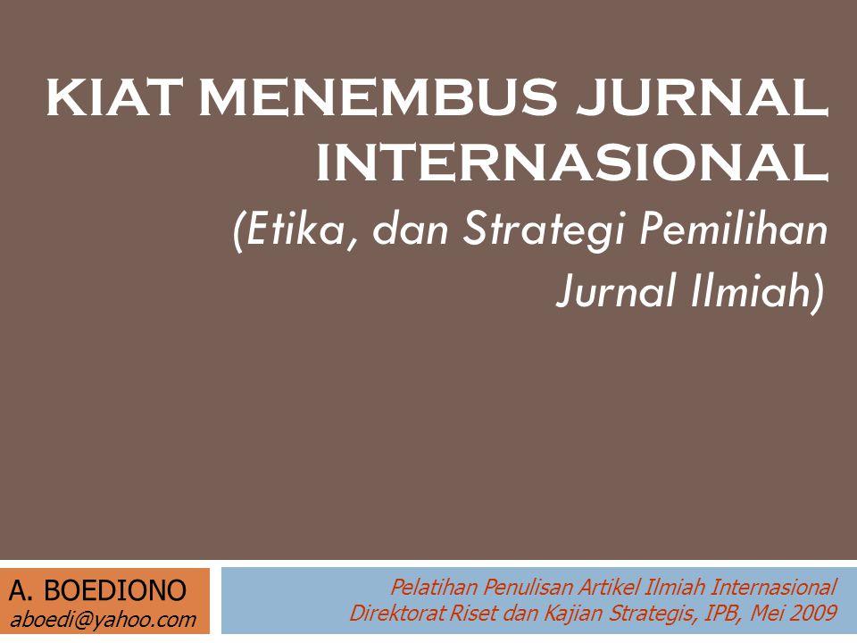 KIAT MENEMBUS JURNAL INTERNASIONAL (Etika, dan Strategi Pemilihan Jurnal Ilmiah) A. BOEDIONO aboedi@yahoo.com Pelatihan Penulisan Artikel Ilmiah Inter