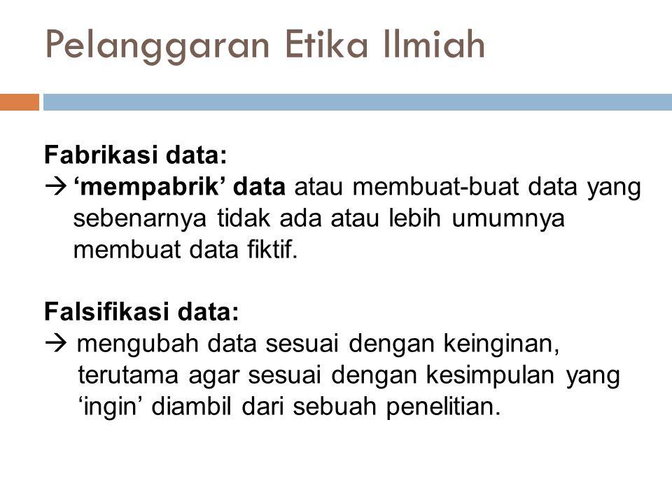 Fabrikasi data:  'mempabrik' data atau membuat-buat data yang sebenarnya tidak ada atau lebih umumnya membuat data fiktif.