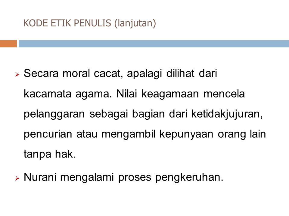 KODE ETIK PENULIS (lanjutan)  Secara moral cacat, apalagi dilihat dari kacamata agama.