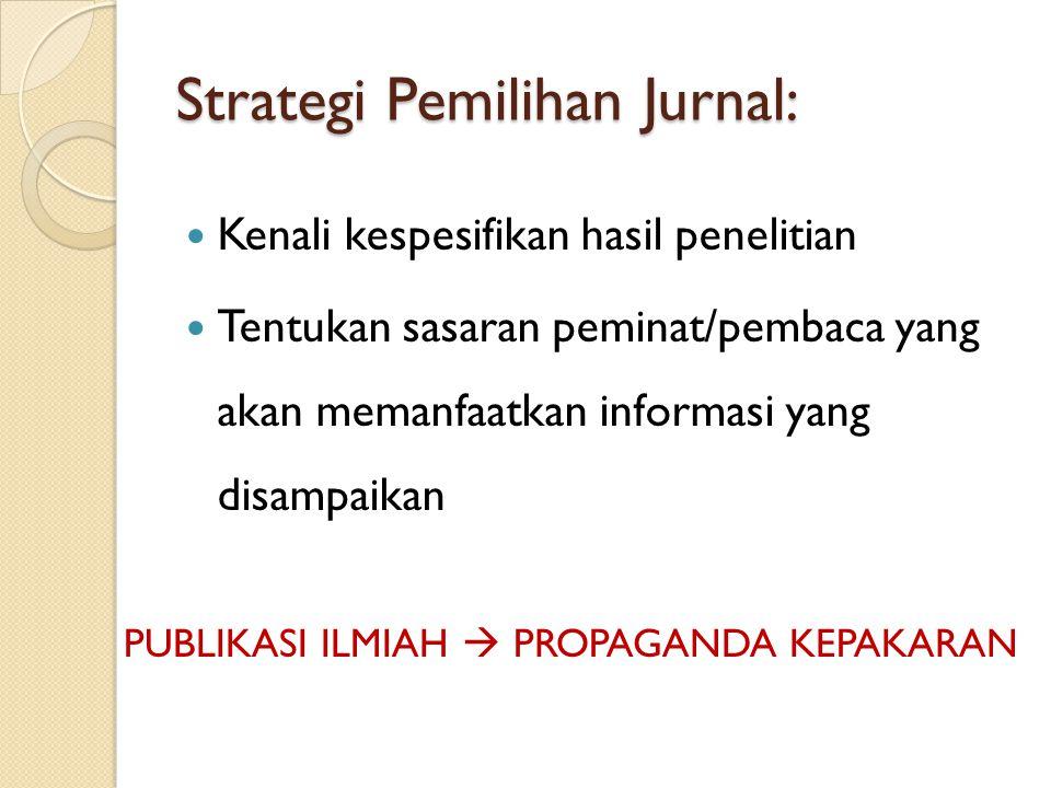 Strategi Pemilihan Jurnal: Kenali kespesifikan hasil penelitian Tentukan sasaran peminat/pembaca yang akan memanfaatkan informasi yang disampaikan PUB